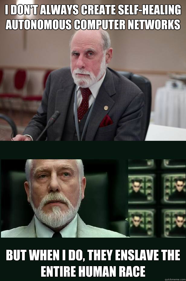 i dont always create selfhealing autonomous computer netwo - EVIL VINT CERF