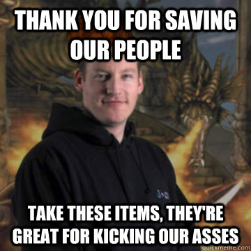 thank you for saving our people take these items theyre gr - Scumbag RuneScape