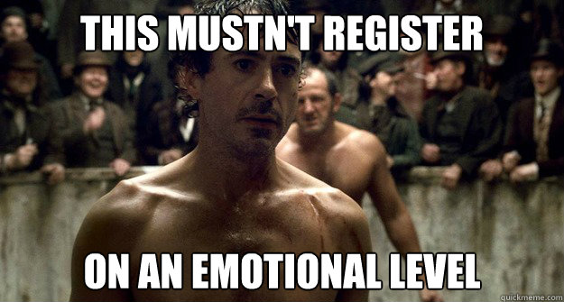 this mustnt register on an emotional level -