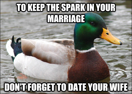 to keep the spark in your marriage dont forget to date your - Actual Advice Mallard