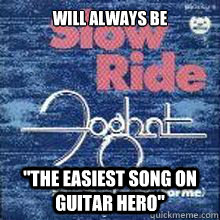 will always be the easiest song on guitar hero -