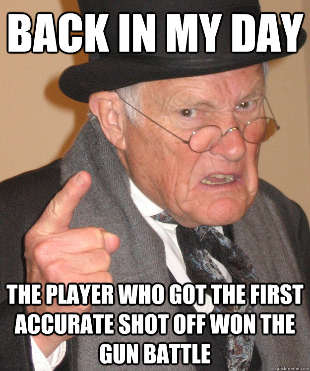 back in my day the player who got the first accurate shot of - back in my day
