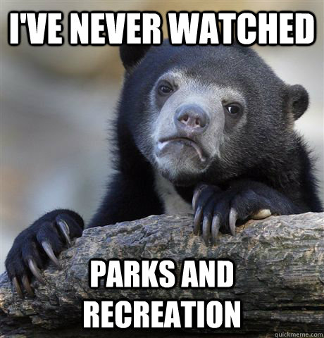 ive never watched parks and recreation - Confession Bear