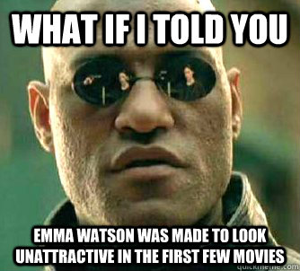 what if i told you emma watson was made to look unattractive - Matrix Morpheus