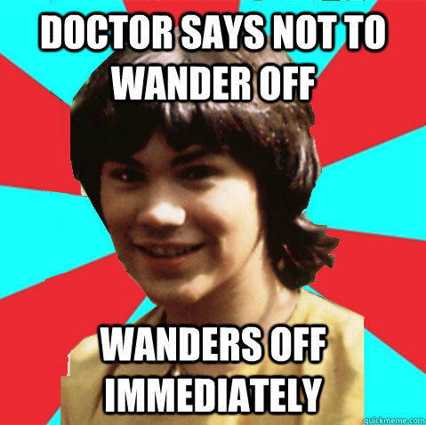 doctor says not to wander off wanders off immediately - Scumbag Adric