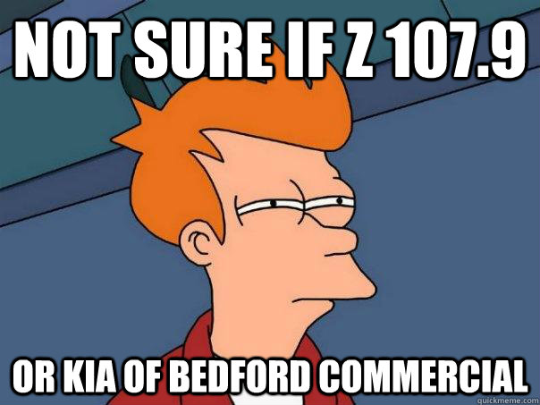 not sure if z 1079 or kia of bedford commercial  - Futurama Fry