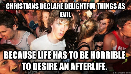 christians declare delightful things as evil because life ha - Sudden Clarity Clarence