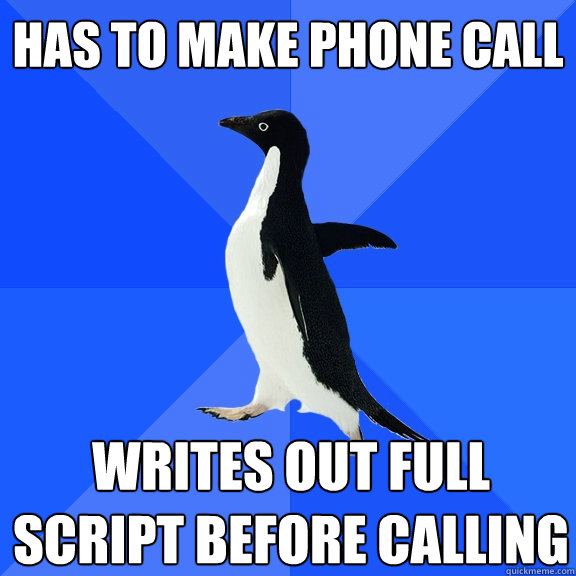 has to make phone call writes out full script before calling - Socially Awkward Penguin