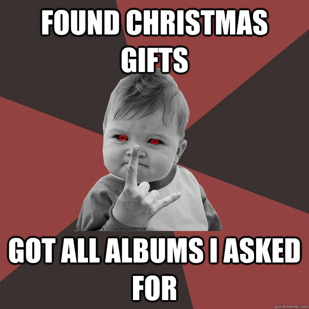 found christmas gifts got all albums i asked for  - Metal Success Kid