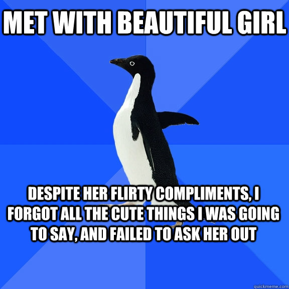 met with beautiful girl despite her flirty compliments i fo - Socially Awkward Penguin
