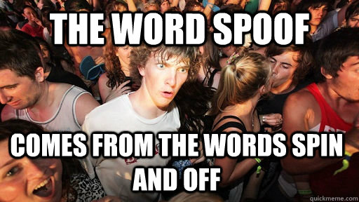 the word spoof comes from the words spin and off - Sudden Clarity Clarence