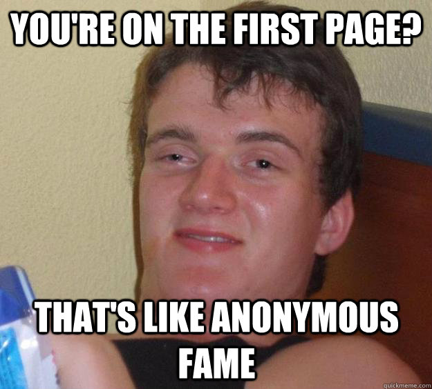 youre on the first page thats like anonymous fame - 10 Guy