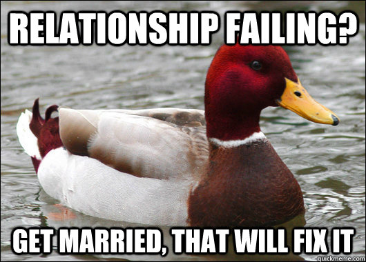 relationship failing get married that will fix it - Malicious Advice Mallard