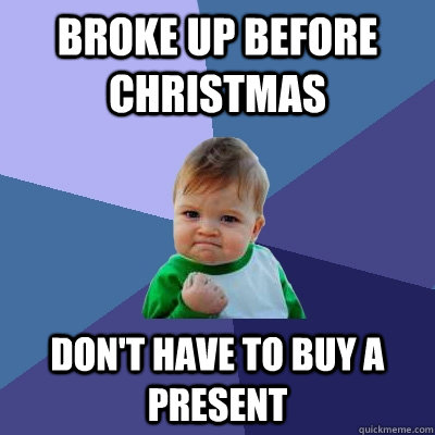 broke up before christmas dont have to buy a present - Success Kid