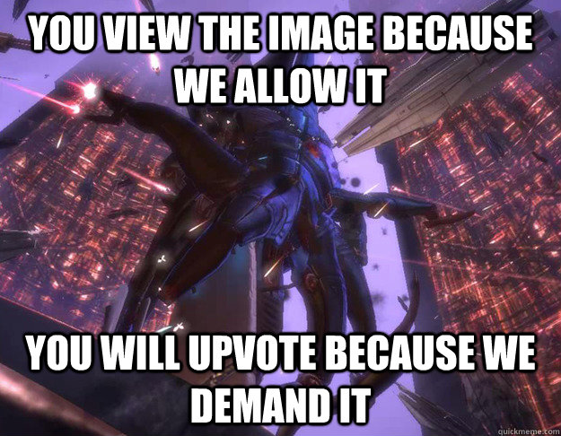 you view the image because we allow it you will upvote becau - Good Guy Reaper