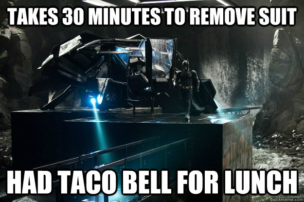 takes 30 minutes to remove suit had taco bell for lunch -