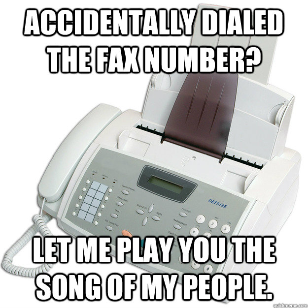 accidentally dialed the fax number let me play you the song - faxes