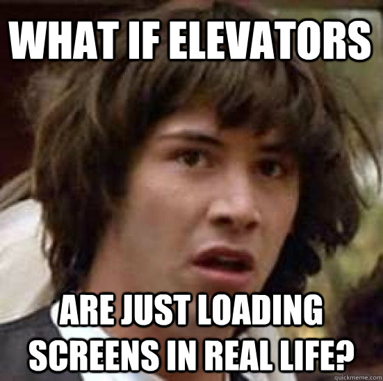 what if elevators are just loading screens in real life - conspiracy keanu