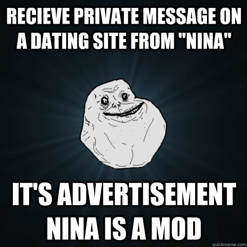 recieve private message on a dating site from nina its ad - Forever Alone