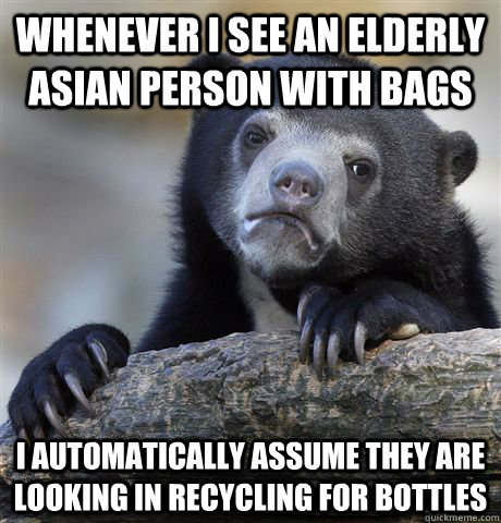 whenever i see an elderly asian person with bags i automatic - Confession Bear