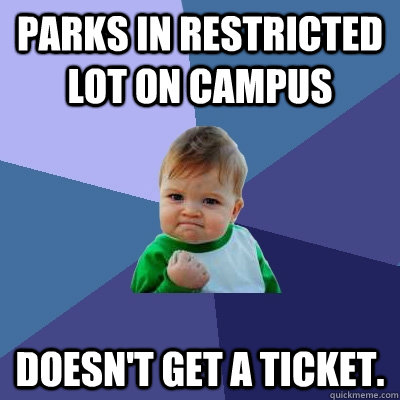 parks in restricted lot on campus doesnt get a ticket - Success Kid