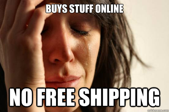 buys stuff online no free shipping  - First World Problems