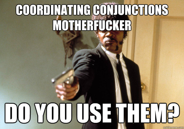coordinating conjunctions motherfucker do you use them - Samuel L Jackson