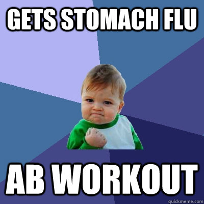 gets stomach flu ab workout - Success Kid