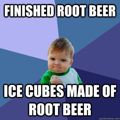 finished root beer ice cubes made of root beer - Success Kid