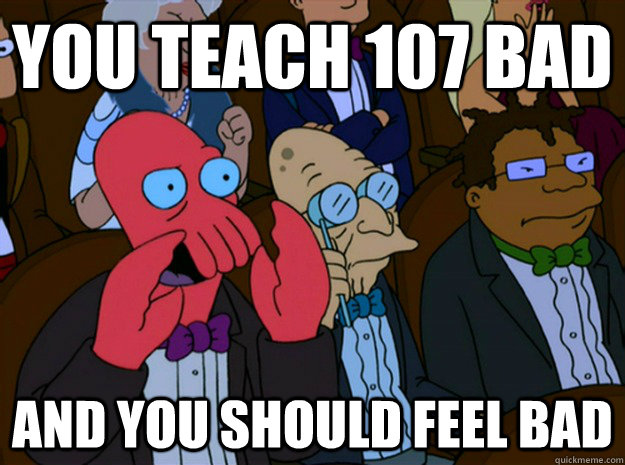 you teach 107 bad and you should feel bad - Feel bad zoidberg