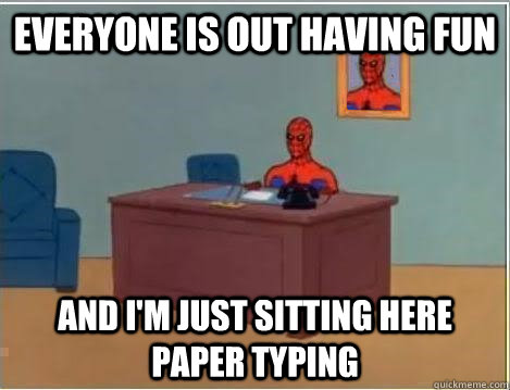 everyone is out having fun and im just sitting here paper t - Spiderman Desk