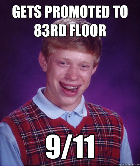 gets promoted to 83rd floor 911 - Bad Luck Brian