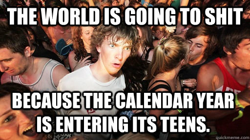 the world is going to shit because the calendar year is ente - Sudden Clarity Clarence