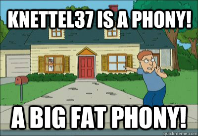 knettel37 is a phony a big fat phony - Phony