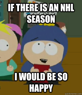 if there is an nhl season i would be so happy - Craig - I would be so happy