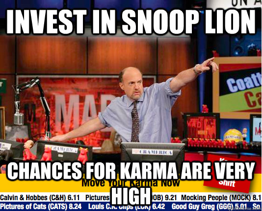 invest in snoop lion chances for karma are very high - Mad Karma with Jim Cramer