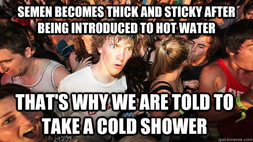 semen becomes thick and sticky after being introduced to hot - Sudden Clarity Clarence
