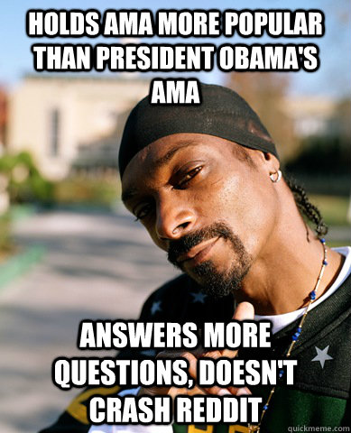 holds ama more popular than president obamas ama answers mo - Good Guy Snoop Dogg
