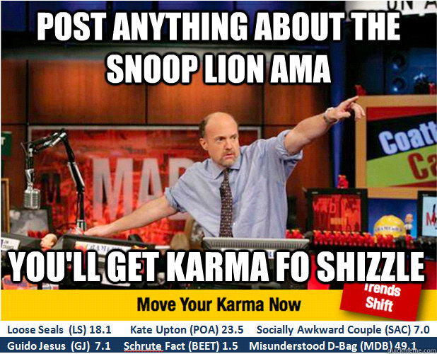 post anything about the snoop lion ama youll get karma fo s - Jim Kramer with updated ticker
