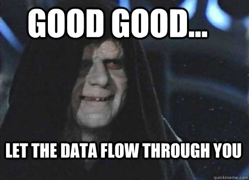 good good let the data flow through you - Let the hate flow through you