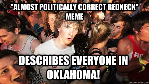 almost politically correct redneck meme describes everyone - Sudden Clarity Clarence