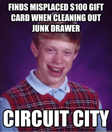 finds misplaced 100 gift card when cleaning out junk drawer - Bad Luck Brian