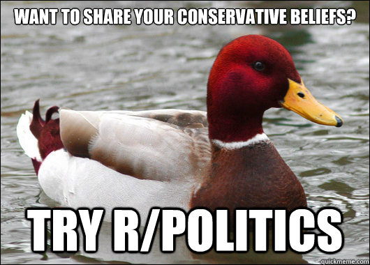 want to share your conservative beliefs try rpolitics - Malicious Advice Mallard