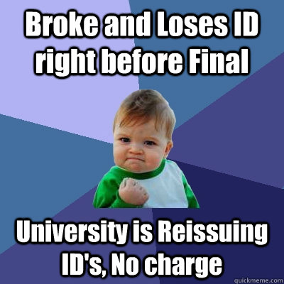 broke and loses id right before final university is reissuin - Success Kid
