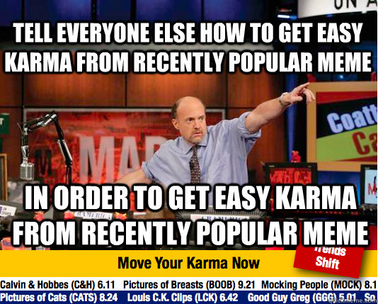 tell everyone else how to get easy karma from recently popul - Mad Karma with Jim Cramer