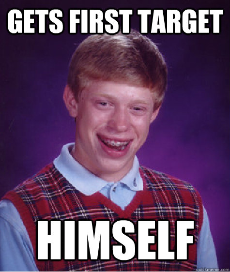 gets first target himself - Bad Luck Brian