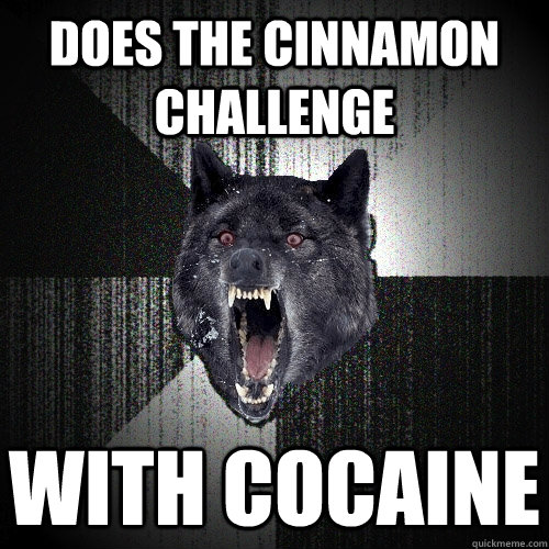 does the cinnamon challenge with cocaine - Insanity Wolf