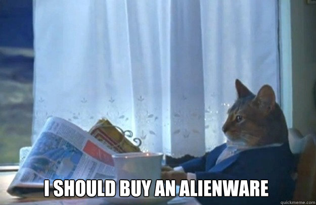 i should buy an alienware - Sophisticated Cat