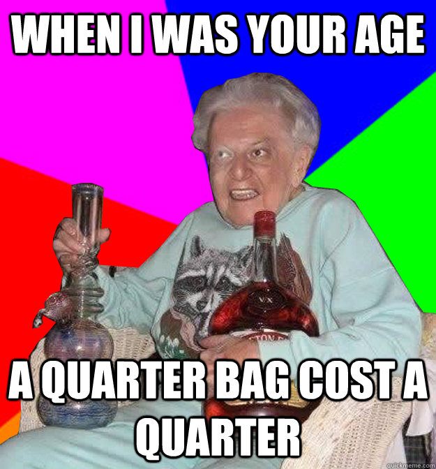 when i was your age a quarter bag cost a quarter - Get-Down Granny