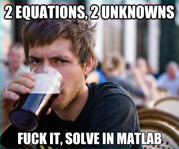 2 equations 2 unknowns fuck it solve in matlab - Lazy College Senior